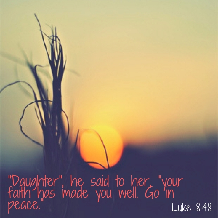 _Daughter,_ he said to her, _your faith has made you well. Go in peace._