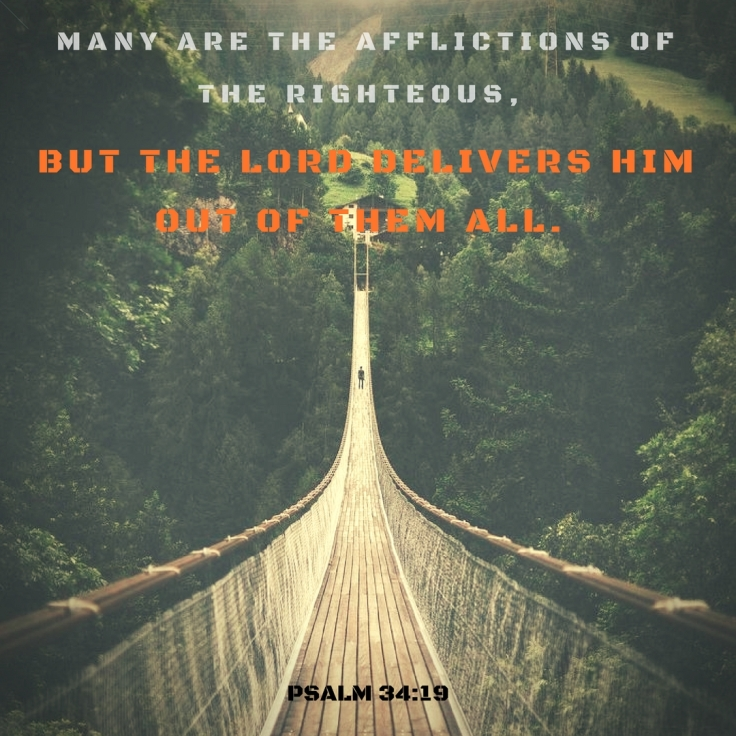 Many are the afflictions of the righteous,But the Lord delivers him out of them all.